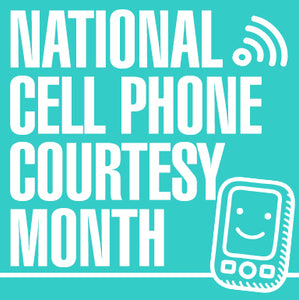 July is National Cell Phone Courtesy Month - 10 Tips to Always Remember