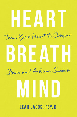 Heart Breath Mind: Train Your Heart to Conquer Stress and Achieve Success,