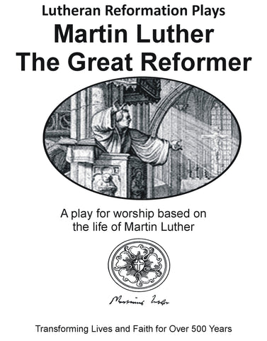 Lutheran Reformation Plays: Martin Luther, the Great Reformer