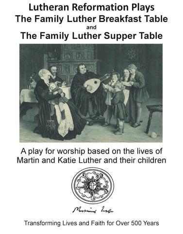 Lutheran Reformation Plays: The Family Luther Breakfast Table and The Family Luther Supper Table