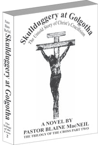 Paperback: The Trilogy of the Cross Part Two - Skullduggery at Golgatha: The Untold Story of Christ's Crucifixion