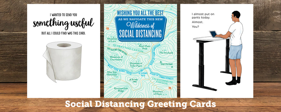 image of 3 social distancing greeting cards. One shows a roll of toilet paper. Another is a topo map to navigate the wilderness of social distancing. 3rd is a work from home card about getting dressed and putting on pants