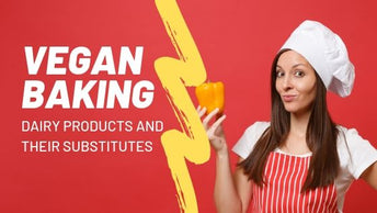 Vegan Baking - Dairy Products and their Substitutes