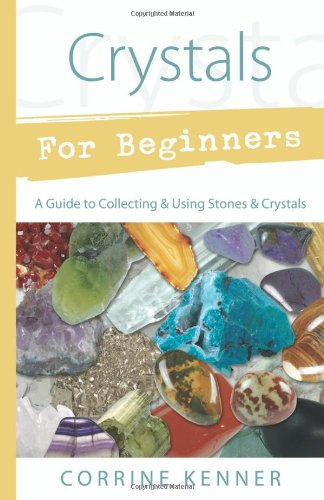 Crystals for Beginners: A Guide for Enhancing Your Health, Intuition & Creativity Using Crystals & Stones