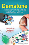 Gemstone Tumbling, Cutting, Drilling & Cabochon Making