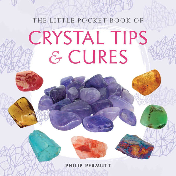 The little Pocket Book of Crystal Tips & Cures
