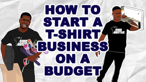 Part 1: The Best Way To Start T-Shirt Business On A Budget ($600 - $1,000)
