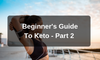 Beginner's Guide to Keto – Part 2