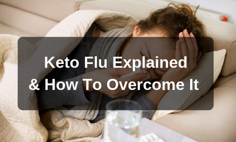 The Keto Flu Explained & How To Overcome It