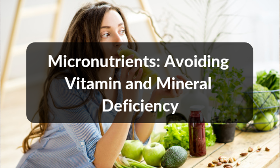 Micronutrients: Avoiding Vitamin and Mineral Deficiency