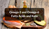 Omega-3 and Omega-6 Fatty Acids and Keto