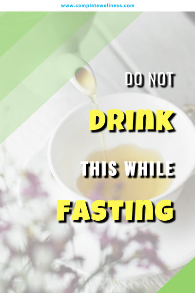 DO NOT Drink This While Fasting