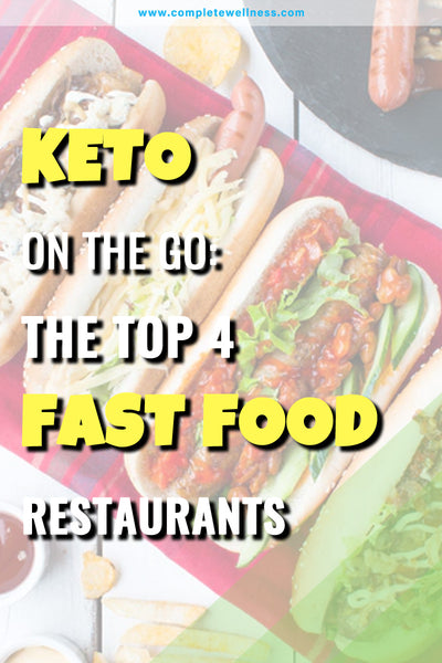 Keto On The Go: The Top 4 Fast Food Restaurants