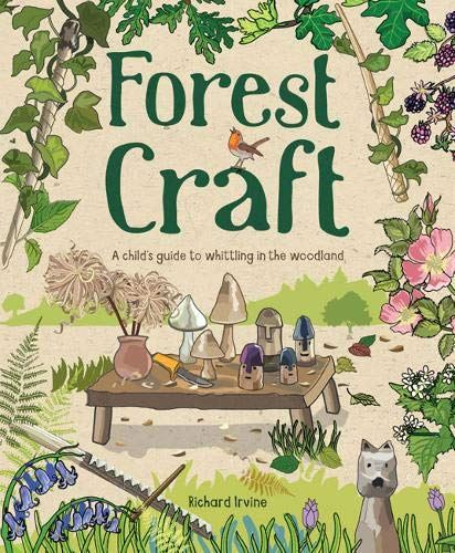 FOREST CRAFT: A CHILDS GUIDE TO WHITTLING IN THE WOODLAND (10yrs+)