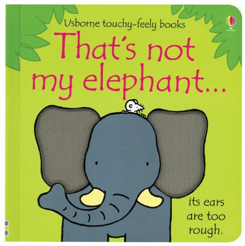 THATS NOT MY ELEPHANT (TOUCHY FEELY)