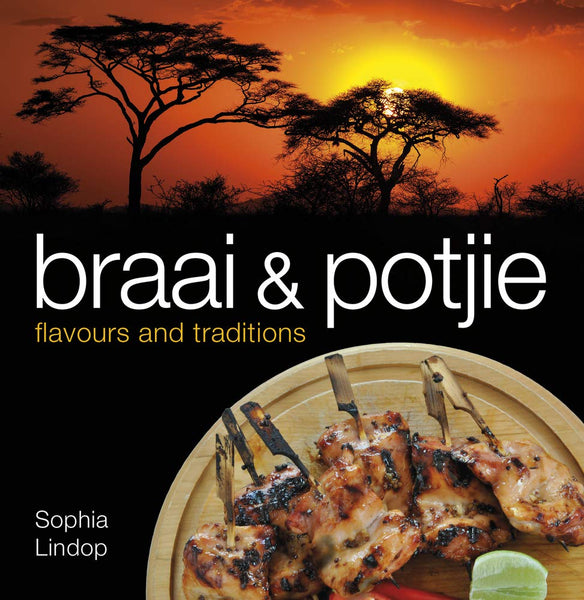 Braai and Potjie (Flavours and Traditions) by Sophia Lindop