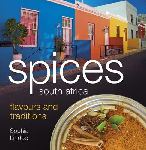 Spices South Africa ( Flavours and Traditions) by Sophia Lindop