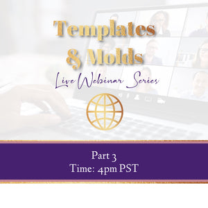 5 Templates/ Molds Webinar-STOP 2  -Part 3-July 20, 2020- REPLAY