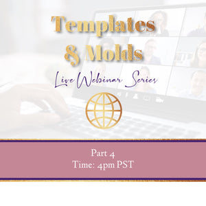 6 Templates & Molds - REPLAY Webinar STOP 2- Part 4 -August 3