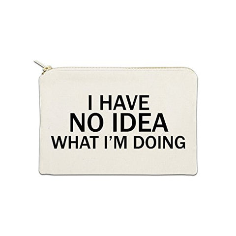 I Have No Idea What I'm Doing 12 oz Cosmetic Makeup Cotton Canvas Bag - (Natural Canvas)