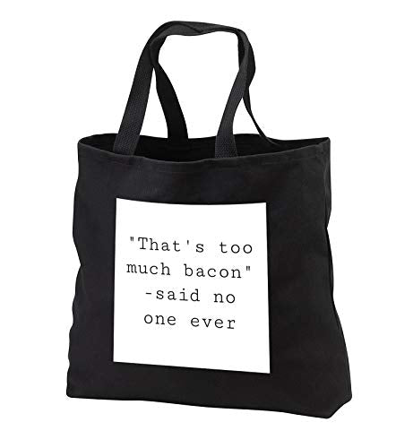 3dRose Gabriella B - Quote - Image of Thats Too Much Bacon Said No One Ever Quote - Tote Bags -