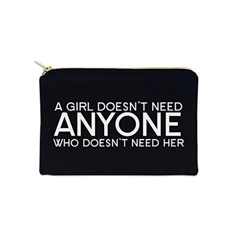 A Girl Doesn't Need Anyone Who Doesn't Need Her 12 oz Cosmetic Makeup Cotton Canvas Bag - (Black