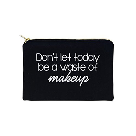 Don't Let Today Be A Waste Of Makeup 12 oz Cosmetic Makeup Cotton Canvas Bag - (Black Canvas)