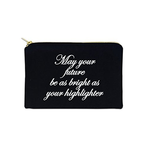 May Your Future Be As Bright As Your Highlight 12 oz Cosmetic Makeup Cotton Canvas Bag - (Black