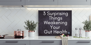 3 Surprising Things Weakening Your Gut Health