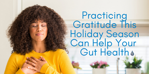 How Practicing Gratitude This Holiday Season Can Help Your Gut Health