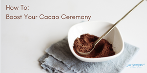 How To : Boost Your Cacao Ceremony