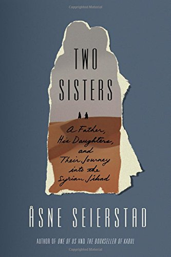 Two Sisters: A Father, His Daughters, and Their Journey into the Syrian Jihad by Åsne Seierstad