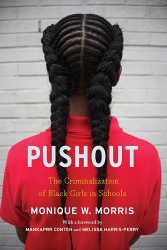 Pushout: The Criminalization of Black Girls in Schools by Monique Morris