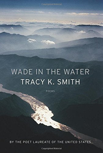 Wade in the Water: Poems by Tracy K. Smith