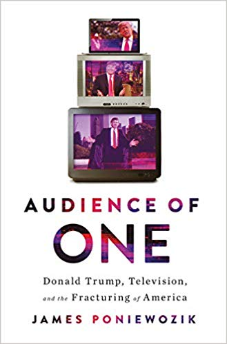 Audience of One: Donald Trump, Television, and the Fracturing of America by James Poniewozik