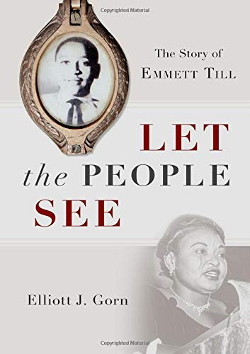 Let the People See: The Story of Emmett Till by Elliott J. Gorn