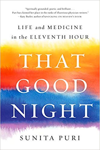 That Good Night: Life and Medicine in the Eleventh Hour by Sunita Puri