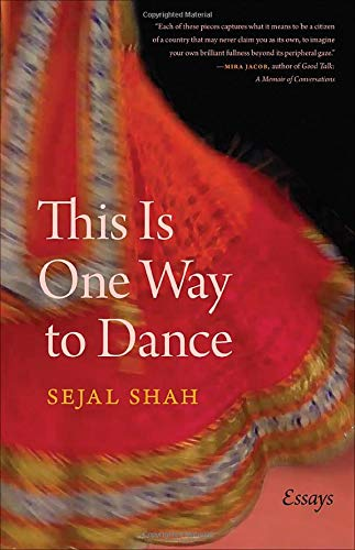 This Is One Way to Dance: Essays by Sejal Shah