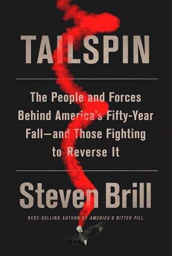 Tailspin: The People and Forces Behind America's Fifty-Year Fall--and Those Fighting to Reverse It by Steven Brill