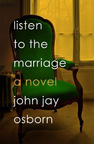Listen to the Marriage: A Novel by John Jay Osborn