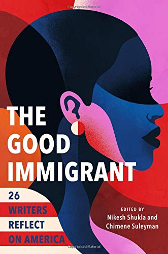 The Good Immigrant: 26 Writers Reflect on America by Nikesh Shukla (Editor)
