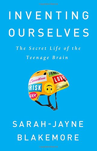 Inventing Ourselves: The Secret Life of the Teenage Brain by Sarah-Jayne Blakemore