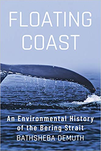 Floating Coast: An Environmental History of the Bering Strait by Bathsheba Demuth