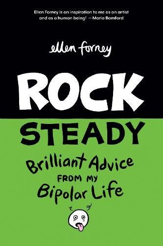 Rock Steady: Brilliant Advice From My Bipolar Life by Ellen Forney