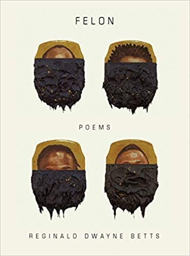 Felon: Poems by Reginald Dwayne Betts