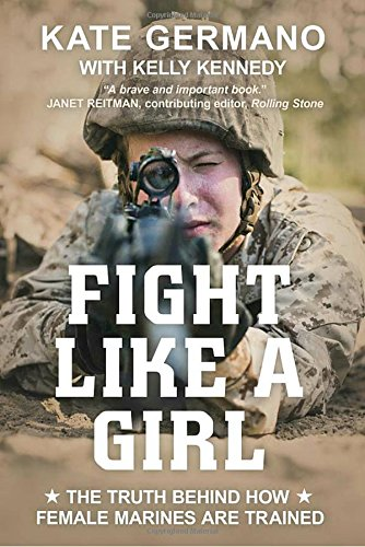 Fight Like a Girl: The Truth Behind How Female Marines Are Trained by Kate Germano