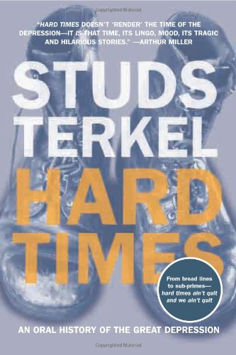 Hard Times: An Oral History of the Great Depression by Studs Terkel