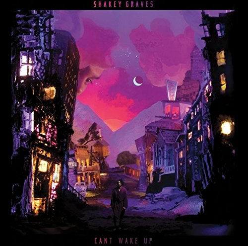 Can't Wake Up by Shakey Graves