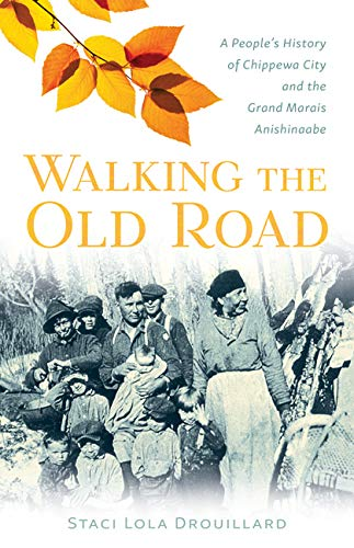 Walking the Old Road: A People's History of Chippewa City and the Grand Marais Anishinaabe byStaci Lola Drouillard