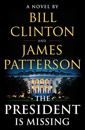 The President Is Missing: A Novel by Bill Clinton and James Patterson